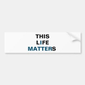 THIS LIFE MATTERS bumbersticker Bumper Sticker