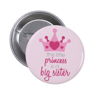This little princess is the big sister pinback button