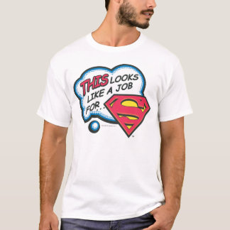 This Looks Like a Job for Superman T-Shirt