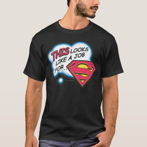 This Looks Like a Job for Superman T_Shirt