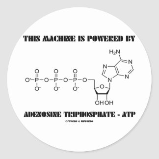 This Machine Is Powered By Adenosine Triphosphate Classic Round Sticker