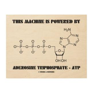 This Machine Is Powered By Adenosine Triphosphate Wood Print