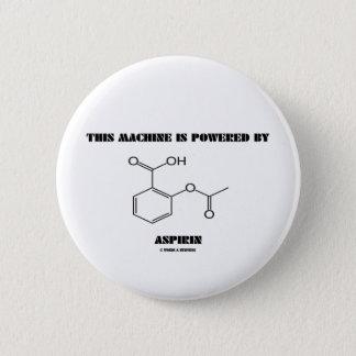 This Machine Is Powered By Aspirin (Molecule) Pinback Button