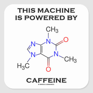 This Machine Is Powered By Caffeine (Molecule) Square Sticker