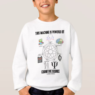This Machine Is Powered By Cognitive Science Sweatshirt