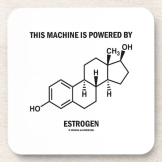 This Machine Is Powered By Estrogen (Molecule) Coasters