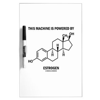 This Machine Is Powered By Estrogen (Molecule) Dry Erase Board