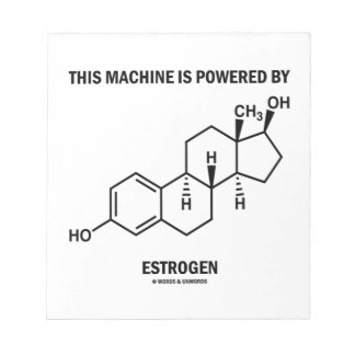 This Machine Is Powered By Estrogen (Molecule) Notepad