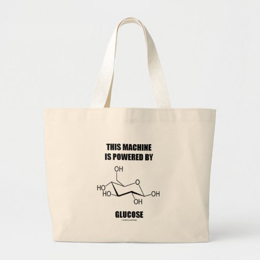 This Machine Is Powered By Glucose (Chemistry) Large Tote Bag