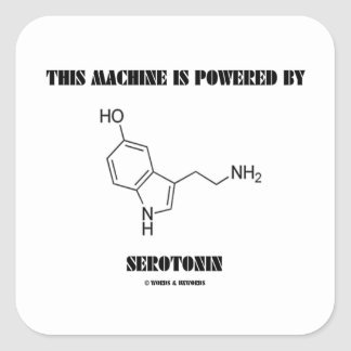 This Machine Is Powered By Serotonin (Chemistry) Square Sticker