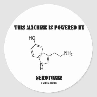 This Machine Is Powered By Serotonin (Chemistry) Round Stickers