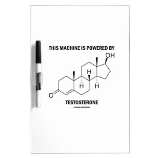 This Machine Is Powered By Testosterone (Molecule) Dry Erase Board