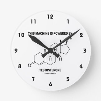 This Machine Is Powered By Testosterone (Molecule) Round Clock