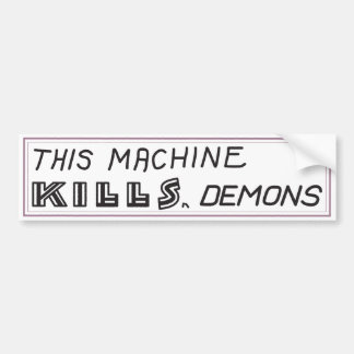 """This machine kills demons"" bumper sticker"