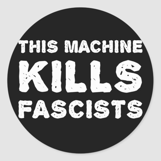 This Machine Kills Fascists Classic Round Sticker