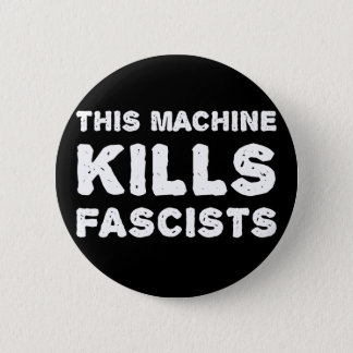 This Machine Kills Fascists Pinback Button