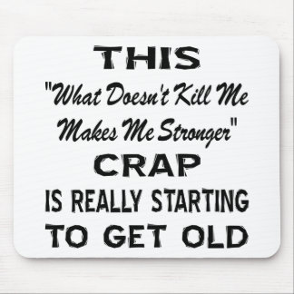 This 'Makes Me Stronger' Crap Really Getting Old Mouse Pad