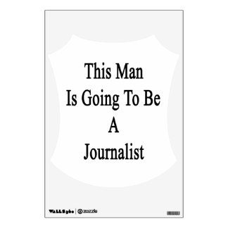 This Man Is Going To Be A Journalist Wall Decal