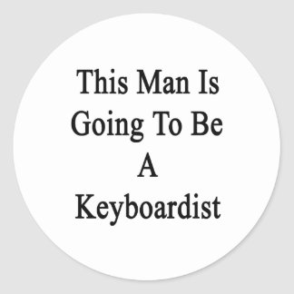 This Man Is Going To Be A Keyboardist Round Stickers
