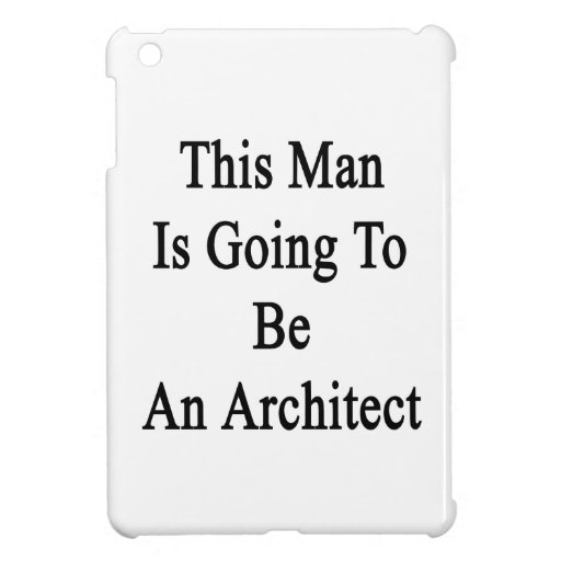 This Man Is Going To Be An Architect Cover For The iPad Mini
