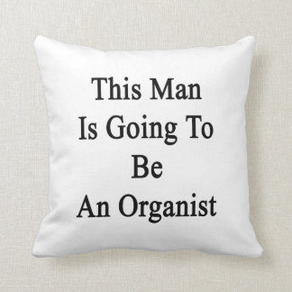 This Man Is Going To Be An Organist Throw Pillow