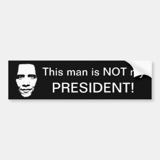 This man is not my President. Car Bumper Sticker