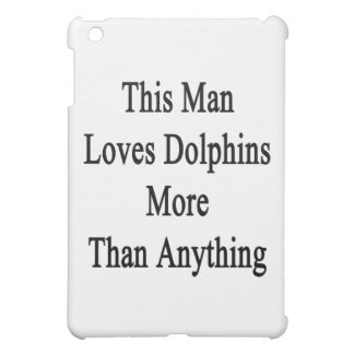 This Man Loves Dolphins More Than Anything iPad Mini Case