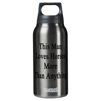 This Man Loves Horses More Than Anything 10 Oz Insulated SIGG Thermos Water Bottle