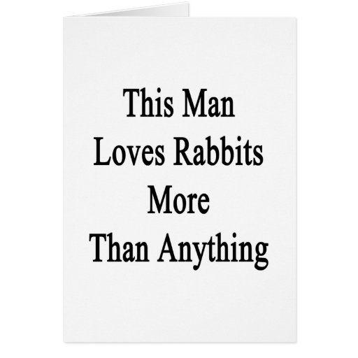 This Man Loves Rabbits More Than Anything Cards