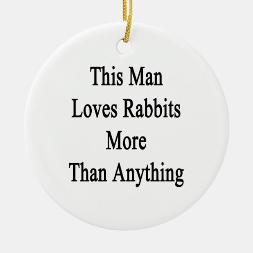 This Man Loves Rabbits More Than Anything Double-Sided Ceramic Round Christmas Ornament