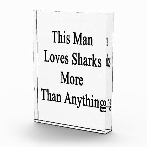 This Man Loves Sharks More Than Anything Acrylic Award