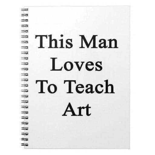 This Man Loves To Teach Art Spiral Notebook