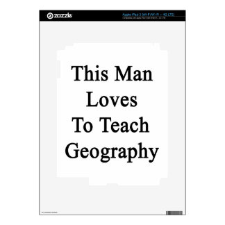 This Man Loves To Teach Geography iPad 3 Decal