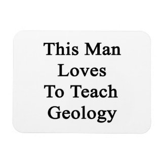 This Man Loves To Teach Geology Vinyl Magnets