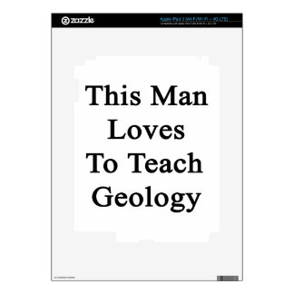 This Man Loves To Teach Geology Skins For iPad 3