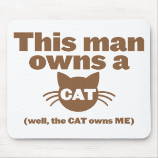 This man owns a CAT (Well, the CAT owns ME) Mouse Pad