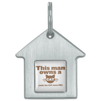 This man owns a CAT (Well, the CAT owns ME) Pet Tag