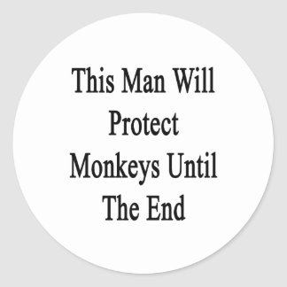 This Man Will Protect Monkeys Until The End Classic Round Sticker