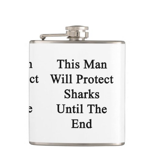 This Man Will Protect Sharks Until The End Hip Flasks