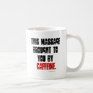 This Massage Brought to You by Caffeine Coffee Mug