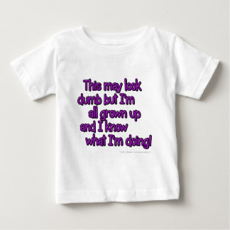 This may look dumb but I'm all grown up and... Baby T-Shirt