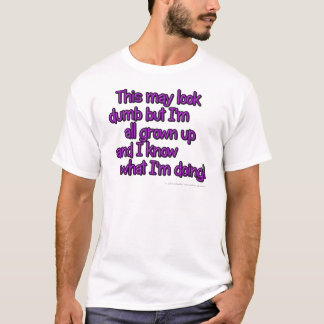 This may look dumb but I'm all grown up and... T-Shirt