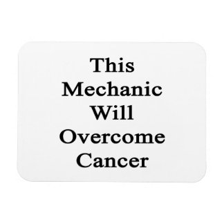 This Mechanic Will Overcome Cancer Rectangle Magnet