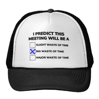 This meeting will be a big waste of time trucker hat