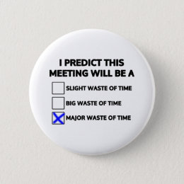 This meeting will be a major waste of time pinback button