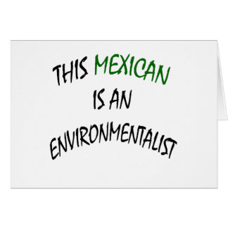 This Mexican Is An Environmentalist Greeting Cards