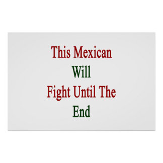 This Mexican Will Fight Until The End Posters