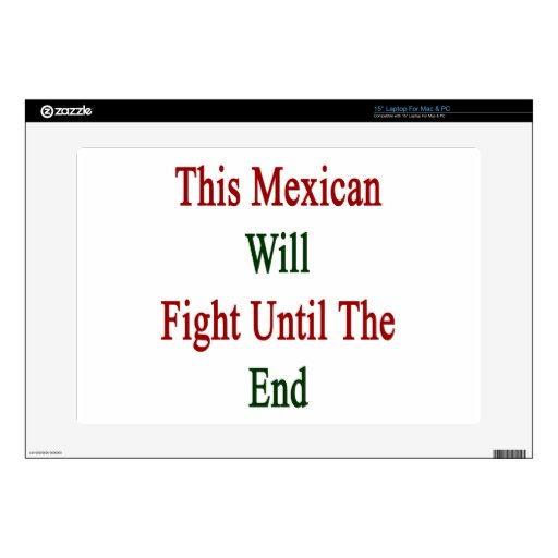 This Mexican Will Fight Until The End Decals For Laptops
