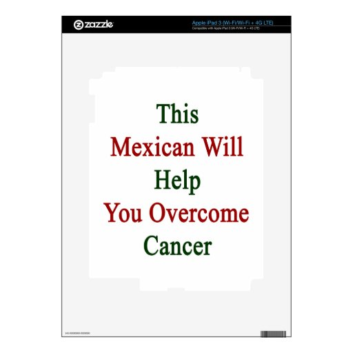 This Mexican Will Help You Overcome Cancer iPad 3 Decals