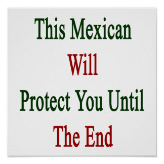 This Mexican Will Protect You Until The End Print